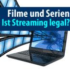 """Ist Filme & Serien """"Streaming"""" im Internet legal? Wir klären auf."""