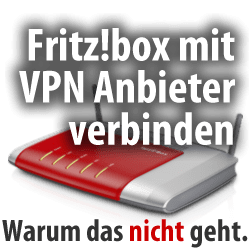 Fritz!box mit VPN-Anbieter verbinden!