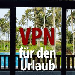 VPN für den Urlaub