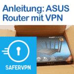 Anleitung ASUS Router mit SaferVPN