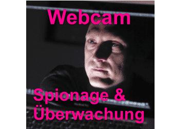Webcam Spionage & Überwachung