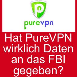 Hat PureVPN wirklich Daten an das FBI gegeben?