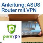 Anleitung ASUS Router mit PureVPN