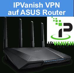 IPVanish VPN auf ASUS Router einrichten