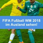 FIFA Fußball WM 2018 im Ausland verfolgen