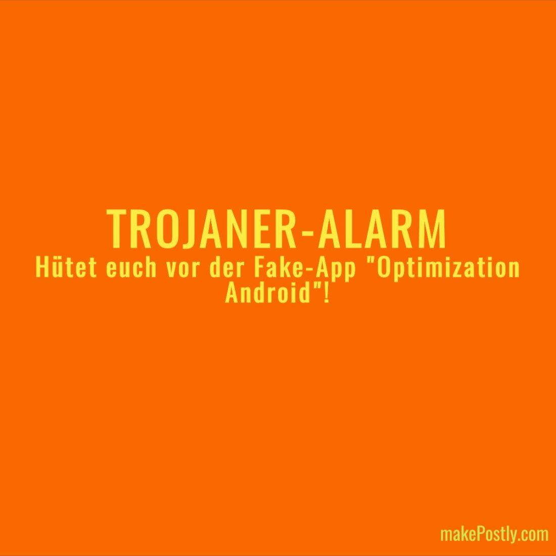 TROJANERALARM Htet euch vor der FakeApp Optimization Android A