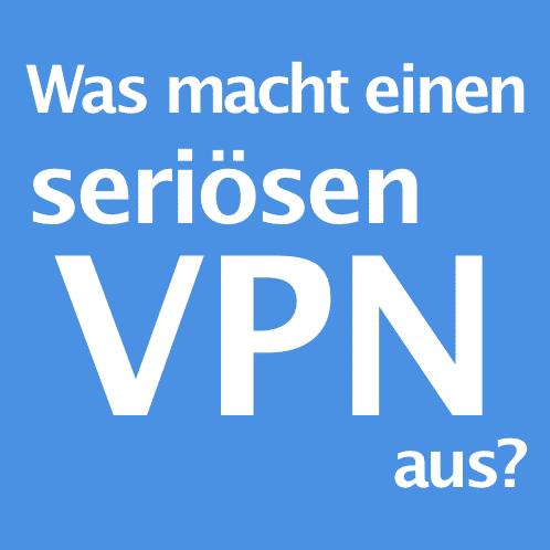 Was macht einen seriösen VPN aus?