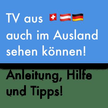 anleitung tv aus deutschland schweiz oesterreich im ausland sehen