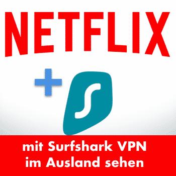 Netflix mit Surfshark VPN im Ausland sehen