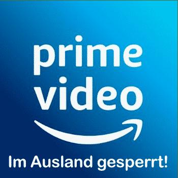 Amazon Prime Video im Ausland gesperrt