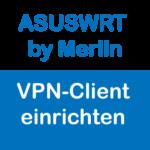 ASUSWRT by Merlin VPN-Client einrichten