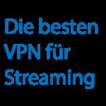 Die besten VPN für Streaming