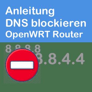 Anleitung: Google DNS blockieren auf OpenWRT