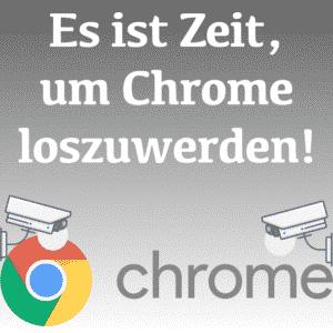 Den Browser Chrome sollte man loswerden